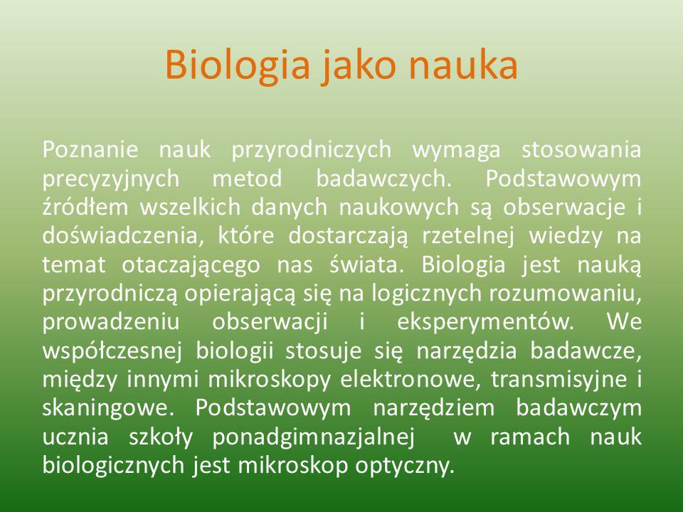 Biologia jako nauka Poznanie nauk przyrodniczych wymaga stosowania precyzyjnych metod badawczych. Podstawowym źródłem wszelkich danych naukowych są ob