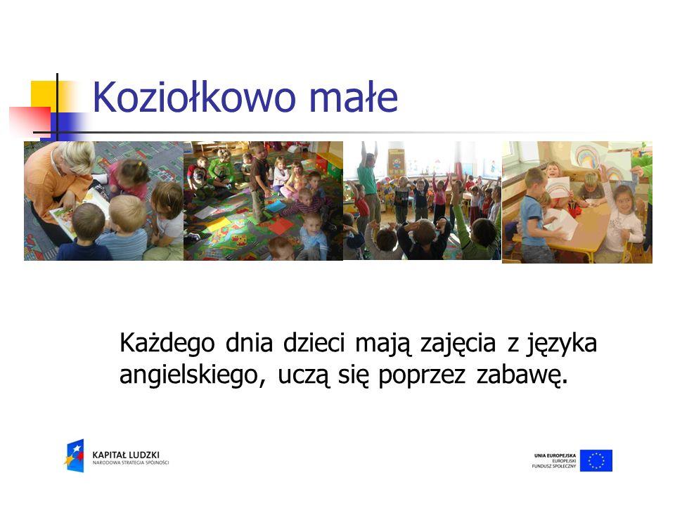 Koziołkowo małe Każdego dnia dzieci mają zajęcia z języka angielskiego, uczą się poprzez zabawę.