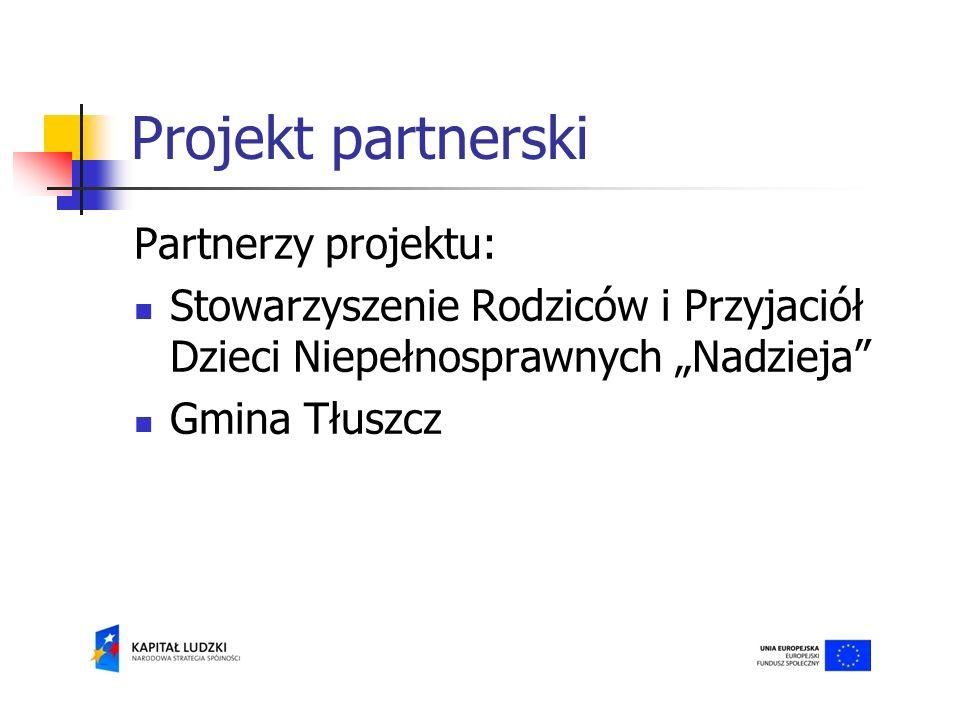Projekt partnerski Partnerzy projektu: Stowarzyszenie Rodziców i Przyjaciół Dzieci Niepełnosprawnych Nadzieja Gmina Tłuszcz