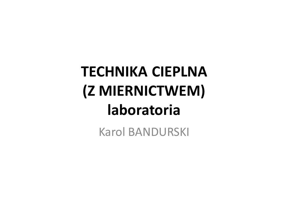TECHNIKA CIEPLNA (Z MIERNICTWEM) laboratoria Karol BANDURSKI