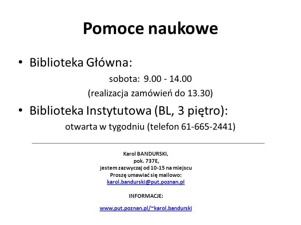 Pomoce naukowe Biblioteka Główna: sobota: 9.00 - 14.00 (realizacja zamówień do 13.30) Biblioteka Instytutowa (BL, 3 piętro): otwarta w tygodniu (telef