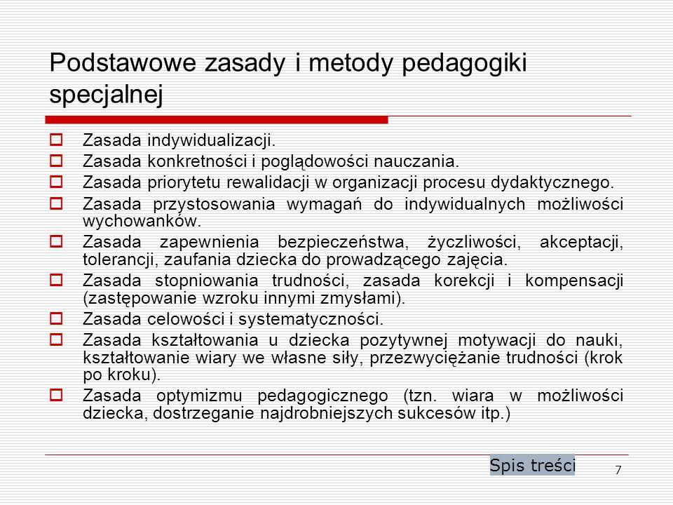 7 Podstawowe zasady i metody pedagogiki specjalnej Zasada indywidualizacji. Zasada konkretności i poglądowości nauczania. Zasada priorytetu rewalidacj