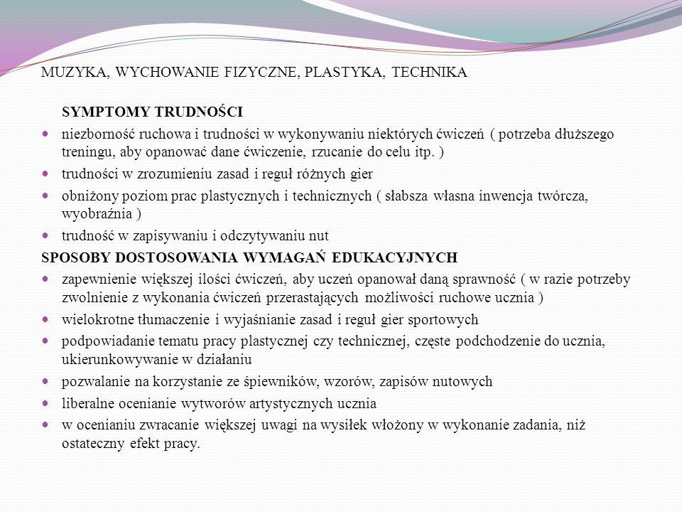 MUZYKA, WYCHOWANIE FIZYCZNE, PLASTYKA, TECHNIKA SYMPTOMY TRUDNOŚCI niezborność ruchowa i trudności w wykonywaniu niektórych ćwiczeń ( potrzeba dłuższe
