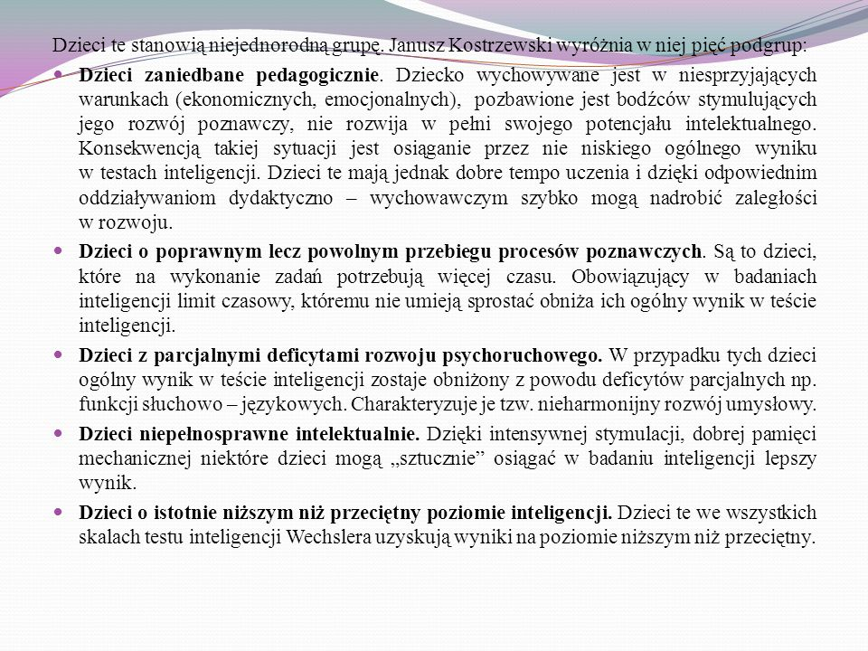 Dzieci te stanowią niejednorodną grupę. Janusz Kostrzewski wyróżnia w niej pięć podgrup: Dzieci zaniedbane pedagogicznie. Dziecko wychowywane jest w n