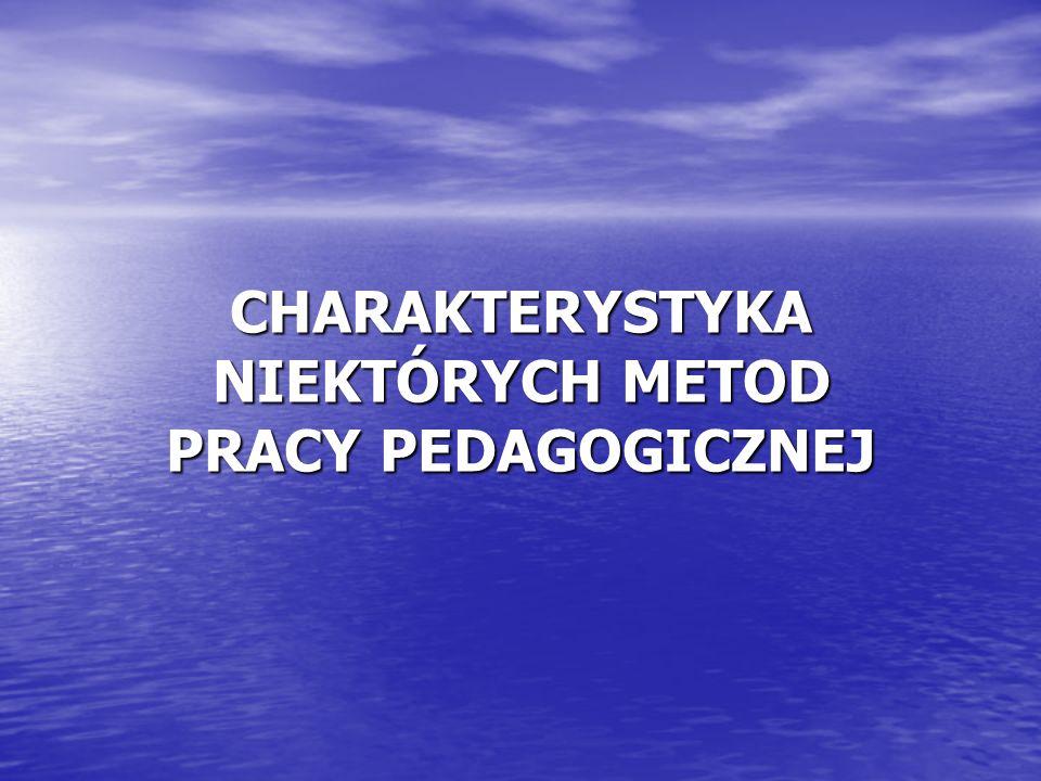 CHARAKTERYSTYKA NIEKTÓRYCH METOD PRACY PEDAGOGICZNEJ