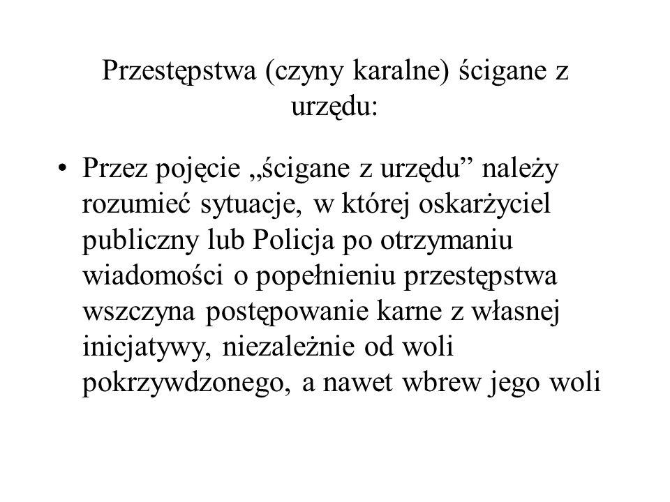 Przestępstwa (czyny karalne) ścigane z urzędu: Przez pojęcie ścigane z urzędu należy rozumieć sytuacje, w której oskarżyciel publiczny lub Policja po