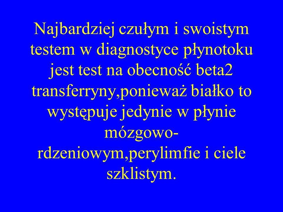 Najbardziej czułym i swoistym testem w diagnostyce płynotoku jest test na obecność beta2 transferryny,ponieważ białko to występuje jedynie w płynie mó