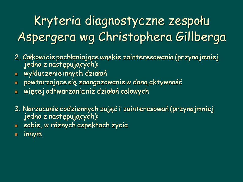 Kryteria diagnostyczne zespołu Aspergera wg Christophera Gillberga 2. Całkowicie pochłaniające wąskie zainteresowania (przynajmniej jedno z następując