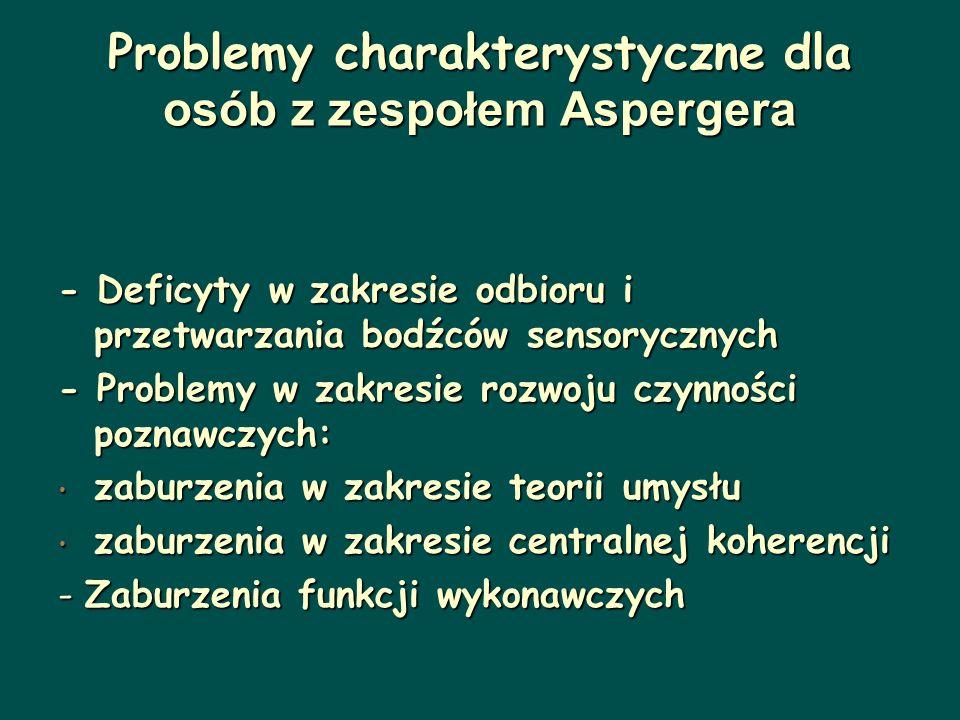 Problemy charakterystyczne dla osób z zespołem Aspergera - Deficyty w zakresie odbioru i przetwarzania bodźców sensorycznych - Problemy w zakresie roz