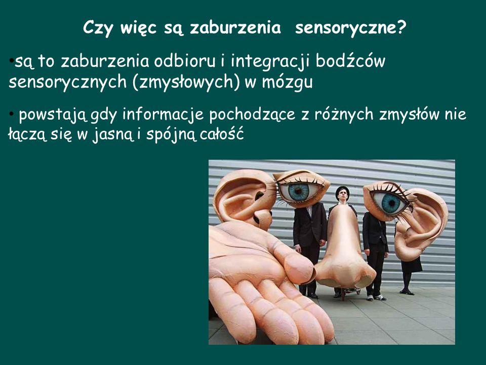 Czy więc są zaburzenia sensoryczne? są to zaburzenia odbioru i integracji bodźców sensorycznych (zmysłowych) w mózgu powstają gdy informacje pochodząc