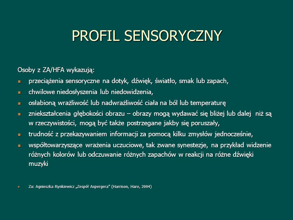 PROFIL SENSORYCZNY Osoby z ZA/HFA wykazują: przeciążenia sensoryczne na dotyk, dźwięk, światło, smak lub zapach, przeciążenia sensoryczne na dotyk, dź