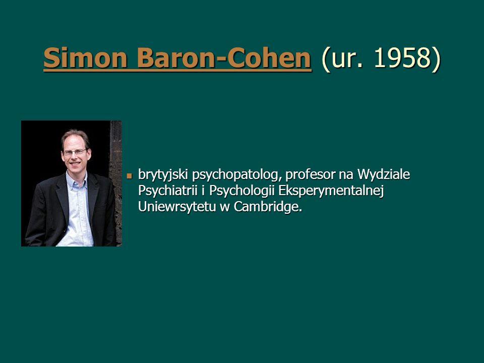 Simon Baron-CohenSimon Baron-Cohen (ur. 1958) Simon Baron-Cohen brytyjski psychopatolog, profesor na Wydziale Psychiatrii i Psychologii Eksperymentaln