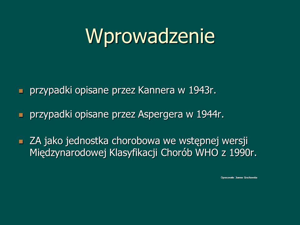 Wprowadzenie przypadki opisane przez Kannera w 1943r. przypadki opisane przez Kannera w 1943r. przypadki opisane przez Aspergera w 1944r. przypadki op