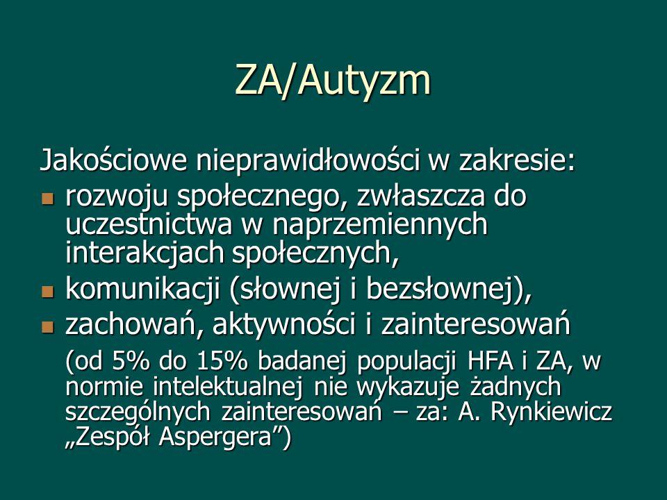 ZA/Autyzm Jakościowe nieprawidłowości w zakresie: rozwoju społecznego, zwłaszcza do uczestnictwa w naprzemiennych interakcjach społecznych, rozwoju sp