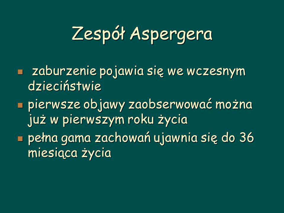 Zespół Aspergera zaburzenie pojawia się we wczesnym dzieciństwie zaburzenie pojawia się we wczesnym dzieciństwie pierwsze objawy zaobserwować można ju