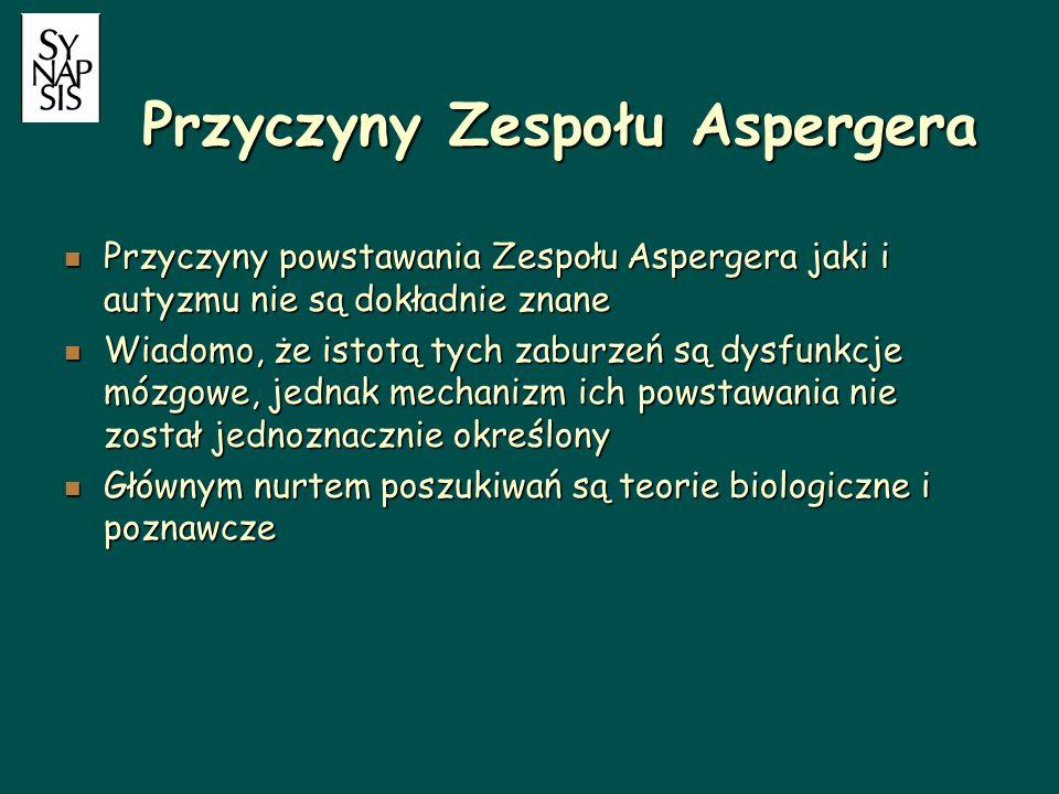 Przyczyny Zespołu Aspergera Przyczyny powstawania Zespołu Aspergera jaki i autyzmu nie są dokładnie znane Przyczyny powstawania Zespołu Aspergera jaki