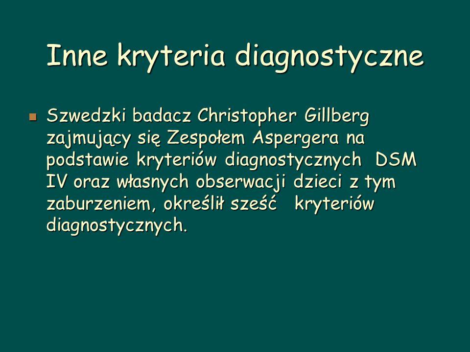 Inne kryteria diagnostyczne Szwedzki badacz Christopher Gillberg zajmujący się Zespołem Aspergera na podstawie kryteriów diagnostycznych DSM IV oraz w