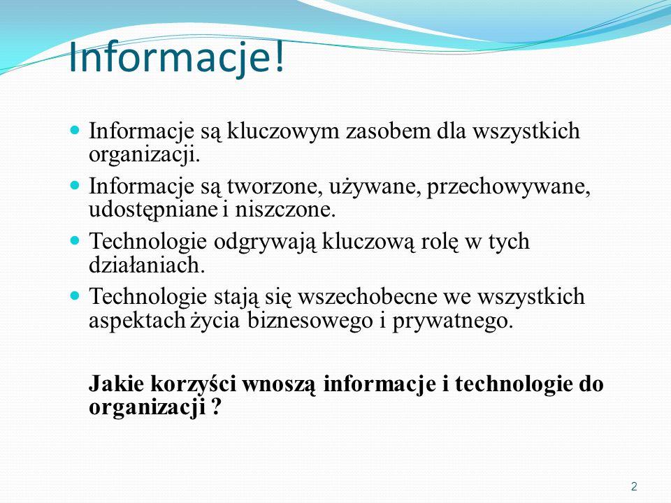 Informacje! Informacje są kluczowym zasobem dla wszystkich organizacji. Informacje są tworzone, używane, przechowywane, udostępniane i niszczone. Tech