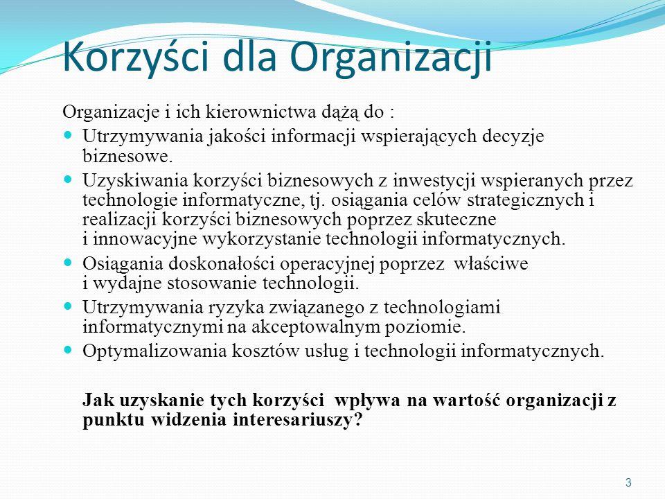 Korzyści dla Organizacji Organizacje i ich kierownictwa dążą do : Utrzymywania jakości informacji wspierających decyzje biznesowe. Uzyskiwania korzyśc