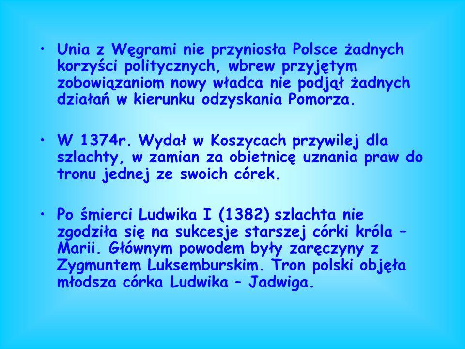 W 1370r. Zmarł Kazimierz Wielki-ostatni męski przedstawiciel rządzącej lini Piastów. Mimo ustaleń testamentu zmarłego monarchy, dotyczących objęcia rz