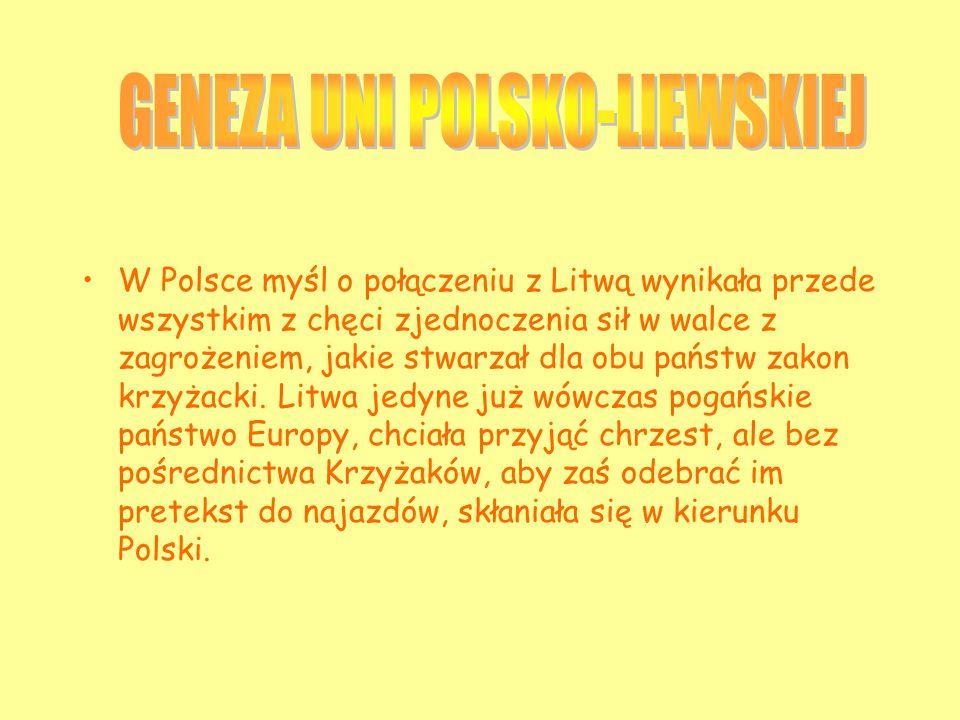 W Polsce myśl o połączeniu z Litwą wynikała przede wszystkim z chęci zjednoczenia sił w walce z zagrożeniem, jakie stwarzał dla obu państw zakon krzyżacki.