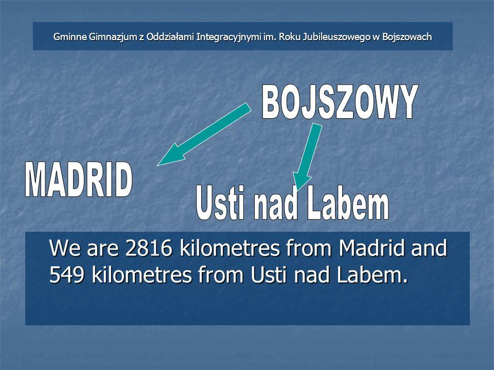 We are 2816 kilometres from Madrid and 549 kilometres from Usti nad Labem. Gminne Gimnazjum z Oddziałami Integracyjnymi im. Roku Jubileuszowego w Bojs