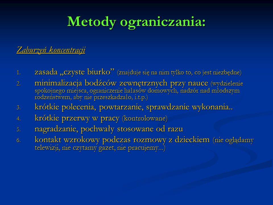 Metody ograniczania: Zaburzeń koncentracji 1. zasada,,czyste biurko (znajduje się na nim tylko to, co jest niezbędne) 2. minimalizacja bodźców zewnętr