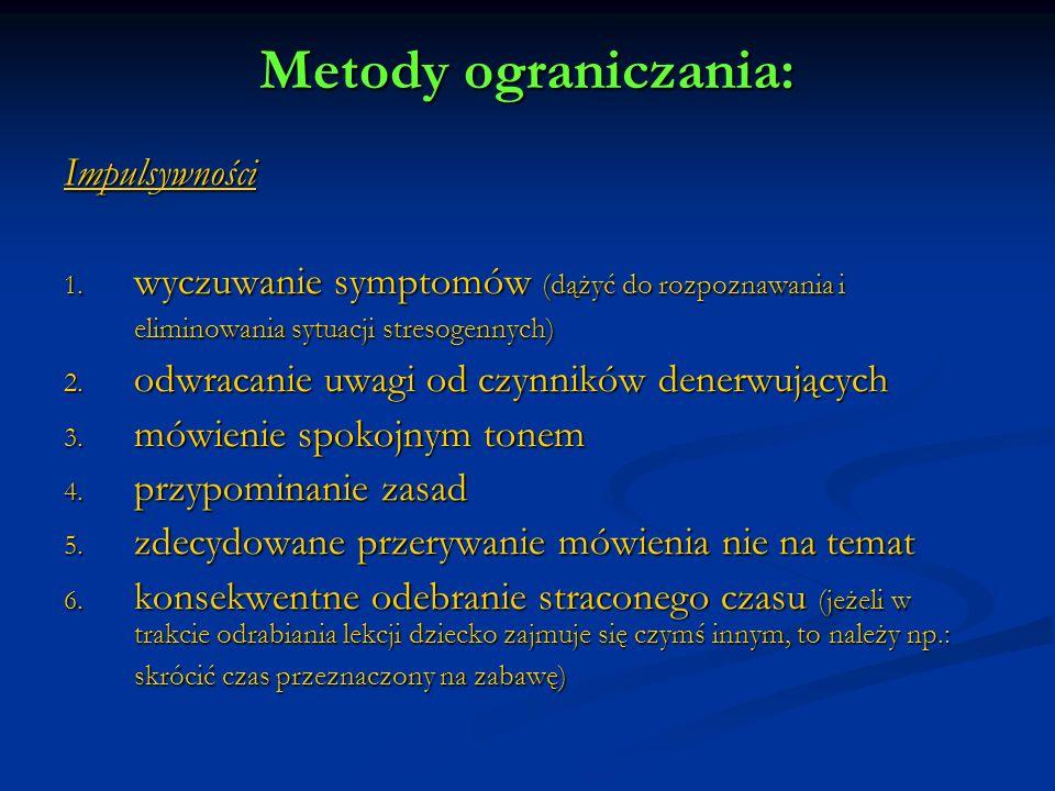 Metody ograniczania: Impulsywności 1. wyczuwanie symptomów (dążyć do rozpoznawania i eliminowania sytuacji stresogennych) 2. odwracanie uwagi od czynn