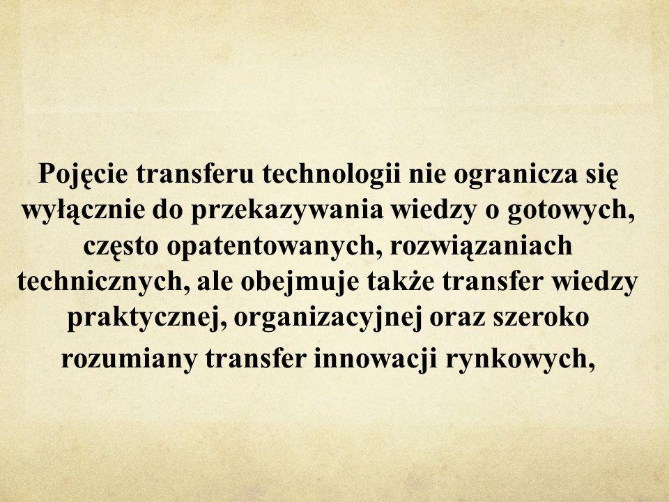 Pojęcie transferu technologii nie ogranicza się wyłącznie do przekazywania wiedzy o gotowych, często opatentowanych, rozwiązaniach technicznych, ale o