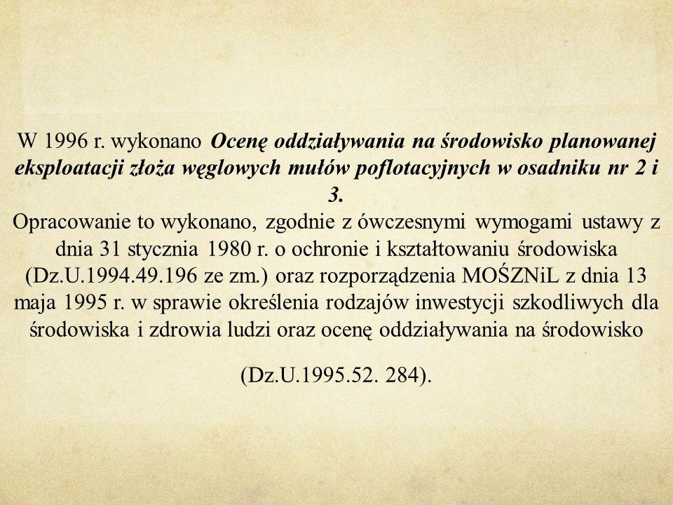 W 1996 r. wykonano Ocenę oddziaływania na środowisko planowanej eksploatacji złoża węglowych mułów poflotacyjnych w osadniku nr 2 i 3. Opracowanie to