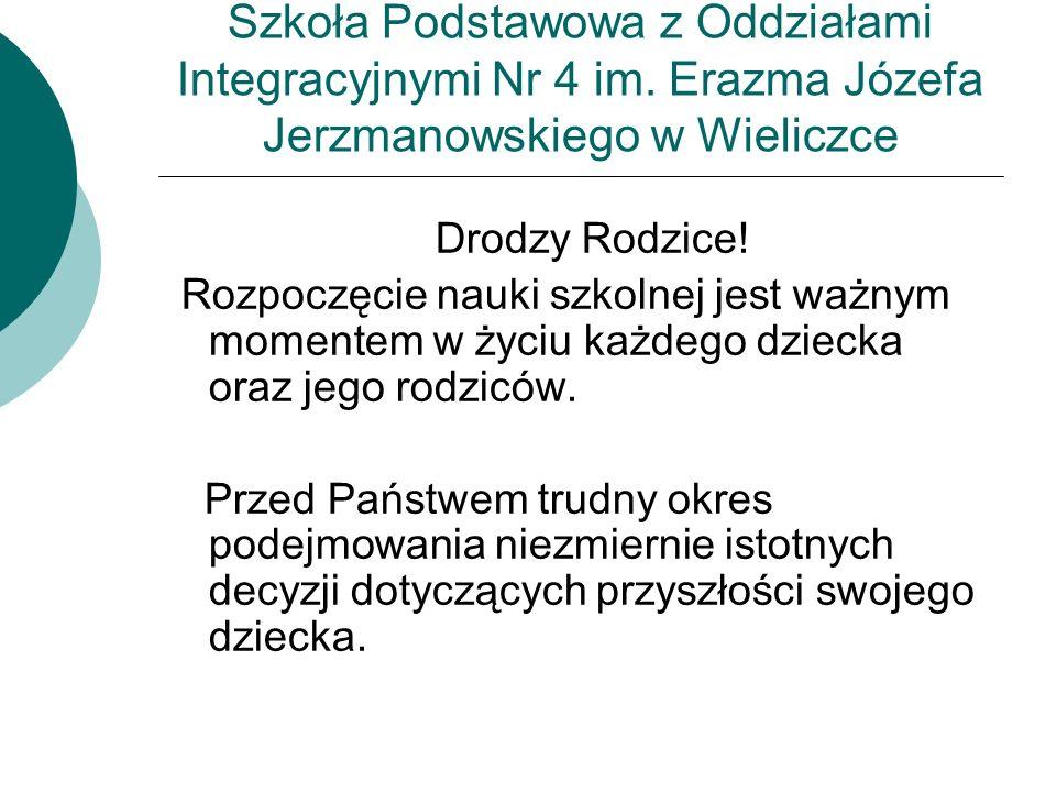 Szkoła Podstawowa z Oddziałami Integracyjnymi Nr 4 im. Erazma Józefa Jerzmanowskiego w Wieliczce Drodzy Rodzice! Rozpoczęcie nauki szkolnej jest ważny