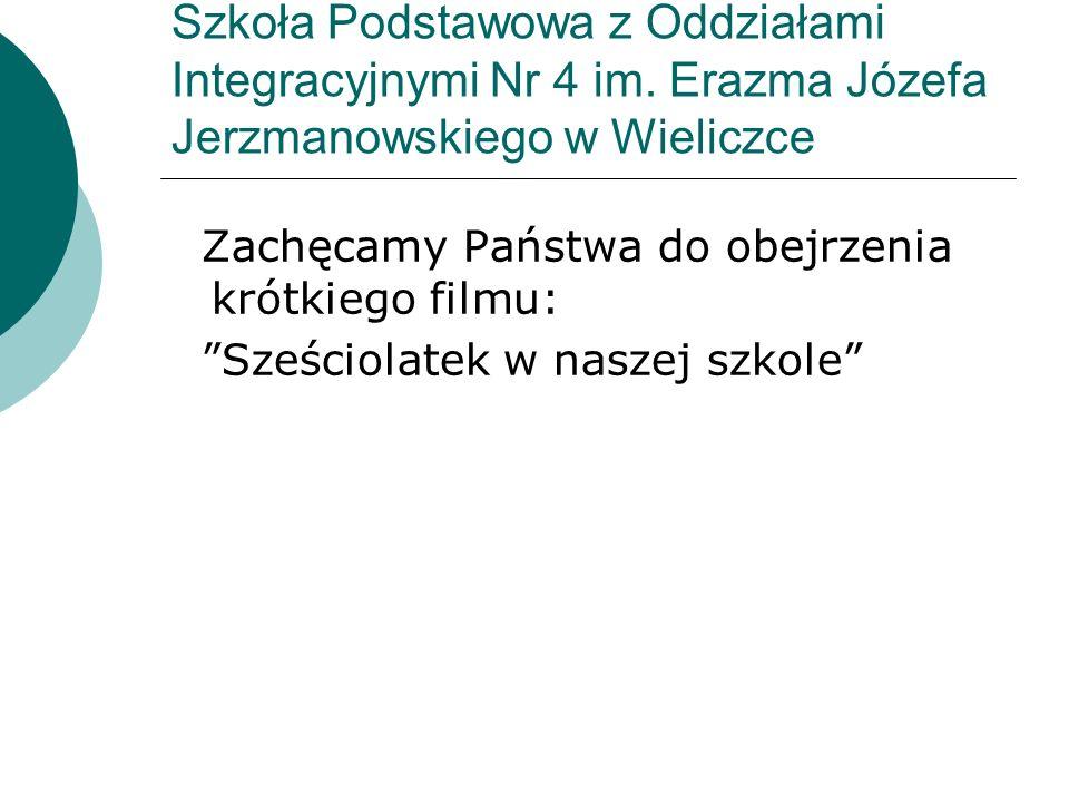 Szkoła Podstawowa z Oddziałami Integracyjnymi Nr 4 im. Erazma Józefa Jerzmanowskiego w Wieliczce Zachęcamy Państwa do obejrzenia krótkiego filmu: Sześ