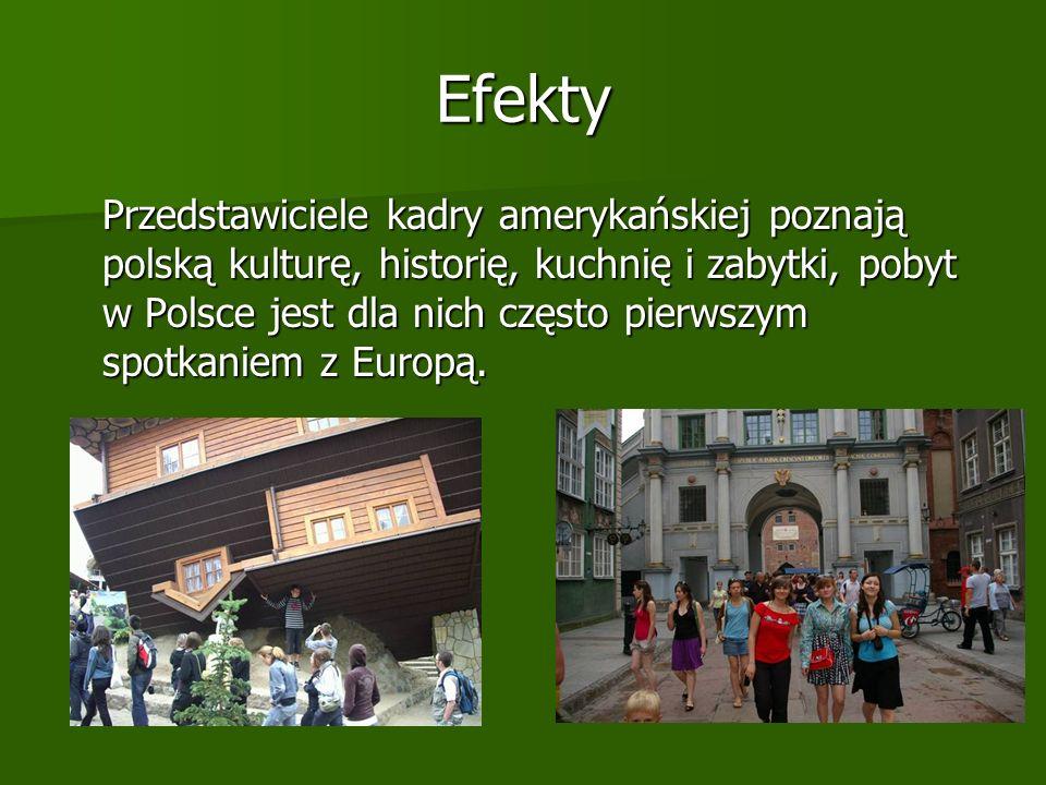 Efekty Przedstawiciele kadry amerykańskiej poznają polską kulturę, historię, kuchnię i zabytki, pobyt w Polsce jest dla nich często pierwszym spotkaniem z Europą.