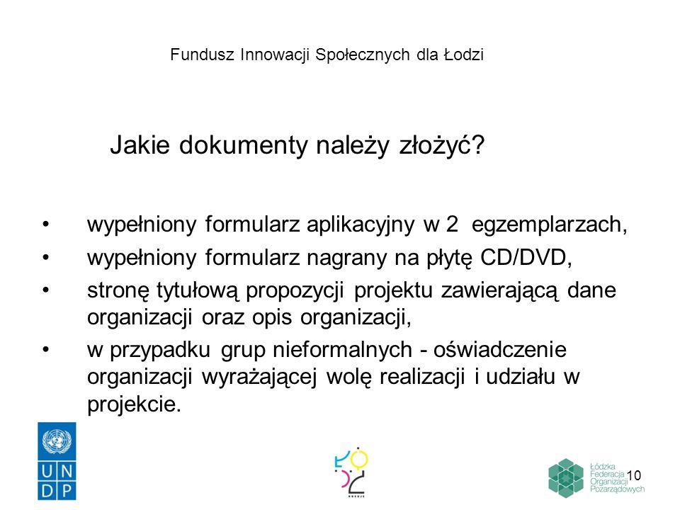 10 Jakie dokumenty należy złożyć? wypełniony formularz aplikacyjny w 2 egzemplarzach, wypełniony formularz nagrany na płytę CD/DVD, stronę tytułową pr