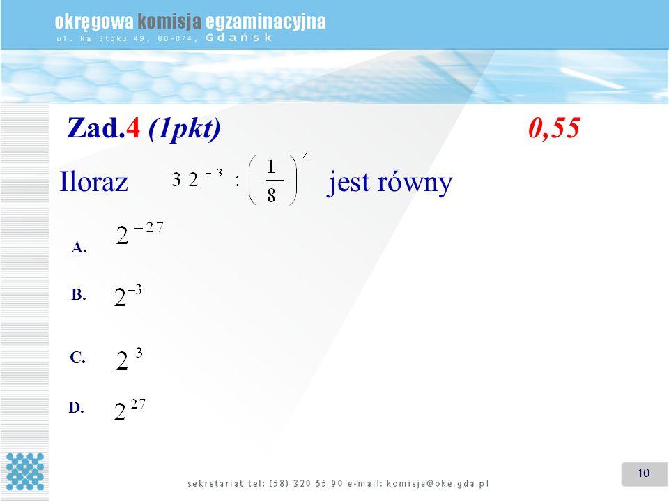 10 Zad.4 (1pkt)0,55 Iloraz jest równy A. B. C. D.