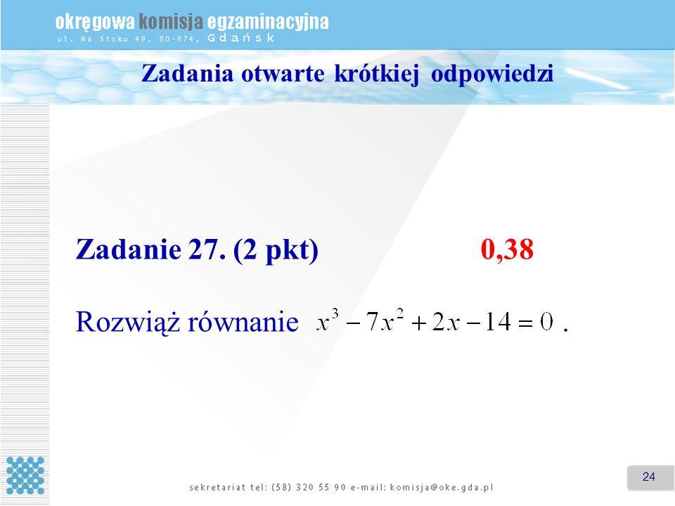 24 Zadania otwarte krótkiej odpowiedzi Zadanie 27. (2 pkt)0,38 Rozwiąż równanie.