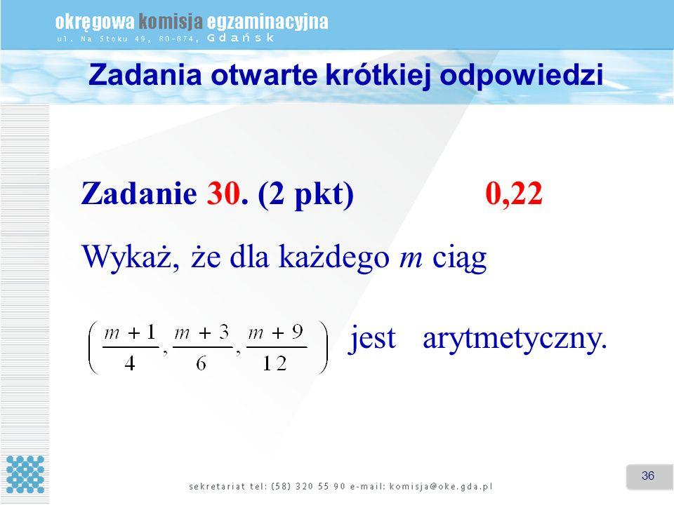 36 Zadania otwarte krótkiej odpowiedzi Zadanie 30. (2 pkt)0,22 Wykaż, że dla każdego m ciąg jest arytmetyczny.