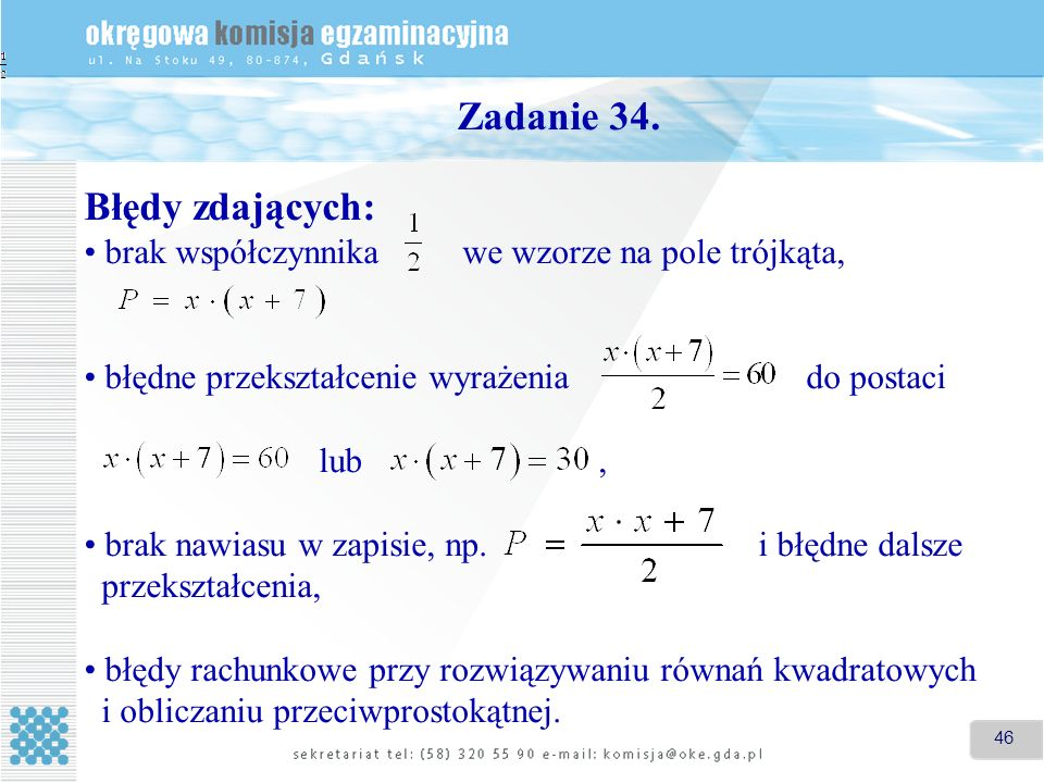 46 Zadanie 34. Błędy zdających: brak współczynnika we wzorze na pole trójkąta, błędne przekształcenie wyrażenia do postaci lub, brak nawiasu w zapisie