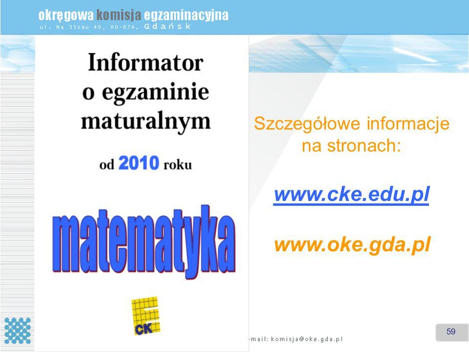 59 Szczegółowe informacje na stronach: www.cke.edu.pl www.oke.gda.pl