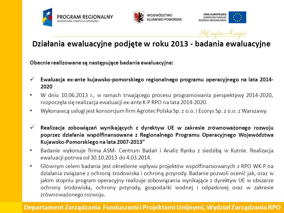 Działania ewaluacyjne podjęte w roku 2013 - badania ewaluacyjne Obecnie realizowane są następujące badania ewaluacyjne: Ewaluacja ex-ante kujawsko-pomorskiego regionalnego programu operacyjnego na lata 2014- 2020 W dniu 10.06.2013 r., w ramach trwającego procesu programowania perspektywy 2014-2020, rozpoczęła się realizacja ewaluacji ex-ante K-P RPO na lata 2014-2020.