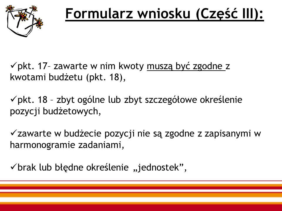 Formularz wniosku (Część III): pkt. 17– zawarte w nim kwoty muszą być zgodne z kwotami budżetu (pkt. 18), pkt. 18 – zbyt ogólne lub zbyt szczegółowe o