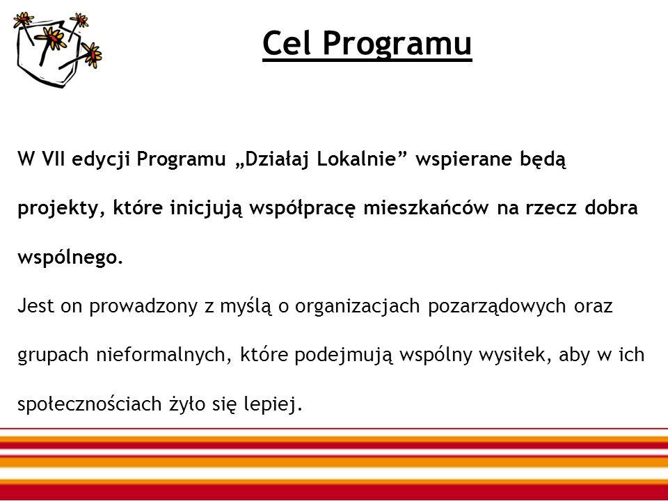 Cel Programu W VII edycji Programu Działaj Lokalnie wspierane będą projekty, które inicjują współpracę mieszkańców na rzecz dobra wspólnego. Jest on p