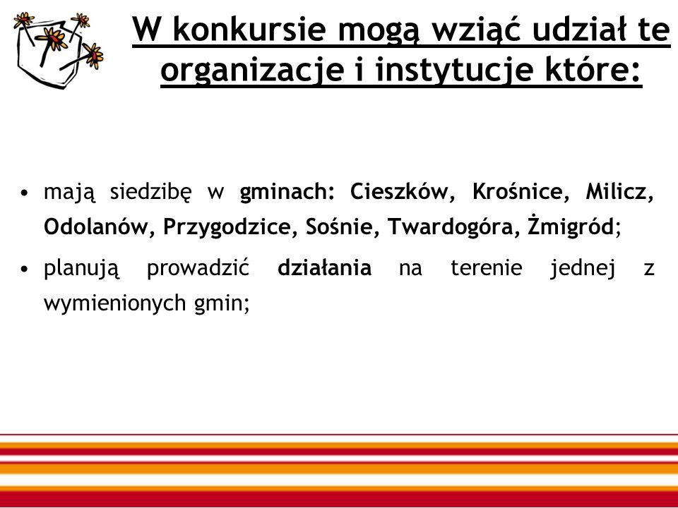 W konkursie mogą wziąć udział te organizacje i instytucje które: mają siedzibę w gminach: Cieszków, Krośnice, Milicz, Odolanów, Przygodzice, Sośnie, T