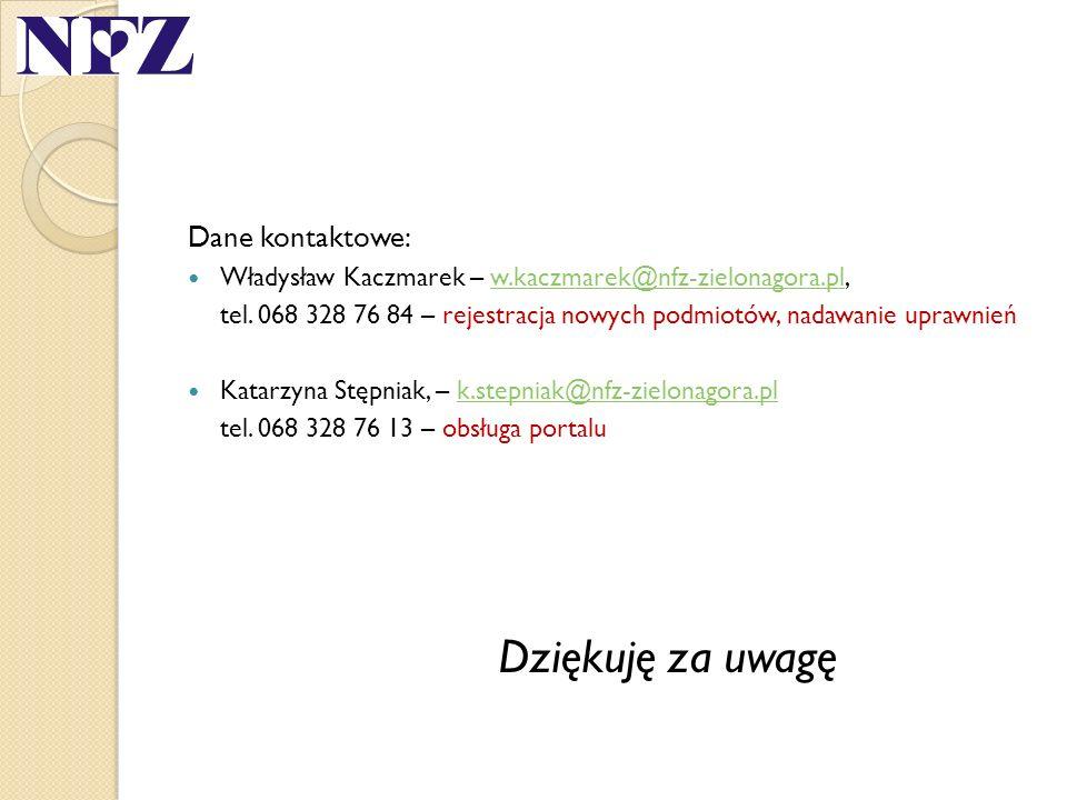 Dane kontaktowe: Władysław Kaczmarek – w.kaczmarek@nfz-zielonagora.pl,w.kaczmarek@nfz-zielonagora.pl tel. 068 328 76 84 – rejestracja nowych podmiotów