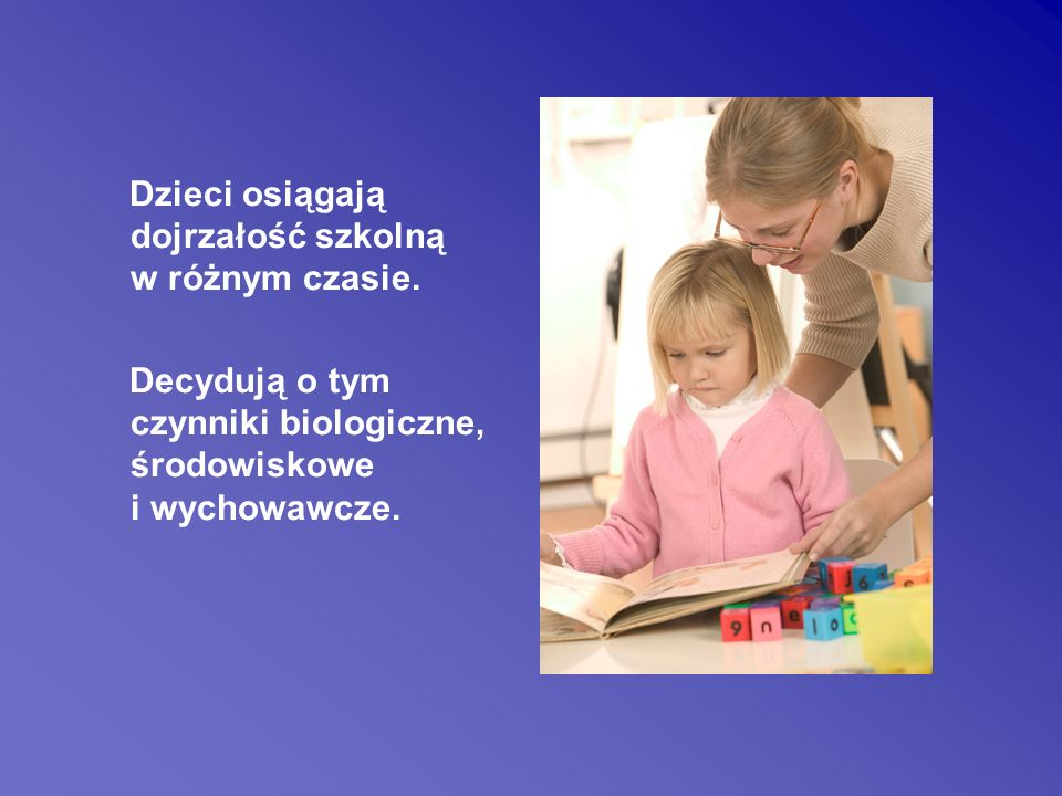 Dzieci osiągają dojrzałość szkolną w różnym czasie.
