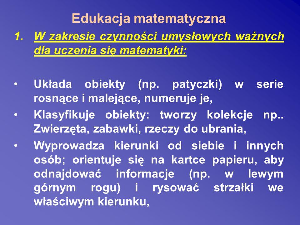 Edukacja matematyczna 1.W zakresie czynności umysłowych ważnych dla uczenia się matematyki: Układa obiekty (np.