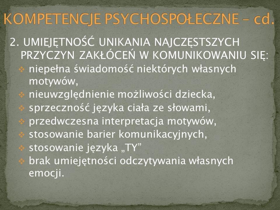2. UMIEJĘTNOŚĆ UNIKANIA NAJCZĘSTSZYCH PRZYCZYN ZAKŁÓCEŃ W KOMUNIKOWANIU SIĘ: niepełna świadomość niektórych własnych motywów, nieuwzględnienie możliwo