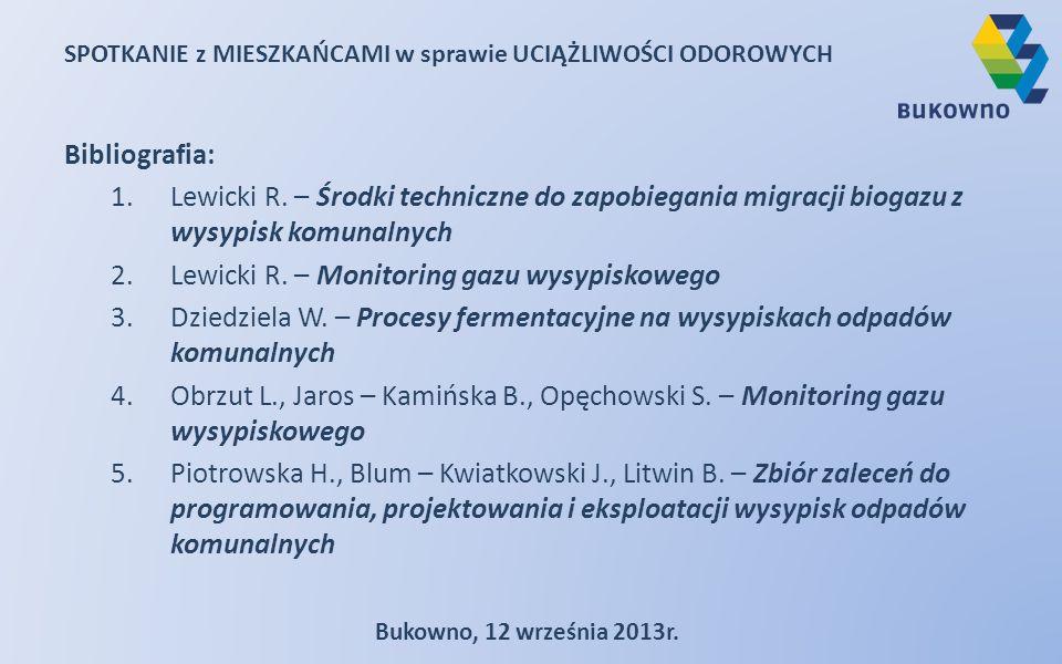 Bibliografia: 1.Lewicki R. – Środki techniczne do zapobiegania migracji biogazu z wysypisk komunalnych 2.Lewicki R. – Monitoring gazu wysypiskowego 3.