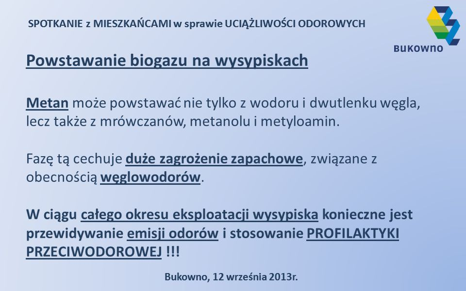 SPOTKANIE z MIESZKAŃCAMI w sprawie UCIĄŻLIWOŚCI ODOROWYCH Bukowno, 12 września 2013r. SPOTKANIE z MIESZKAŃCAMI w sprawie UCIĄŻLIWOŚCI ODOROWYCH Bukown