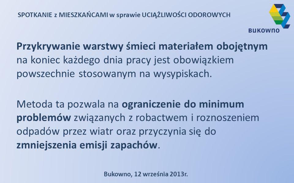 SPOTKANIE z MIESZKAŃCAMI w sprawie UCIĄŻLIWOŚCI ODOROWYCH Bukowno, 12 września 2013r. Przykrywanie warstwy śmieci materiałem obojętnym na koniec każde